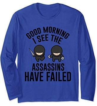 Good Morning Assassins Have Failed Funny Long Sleeve