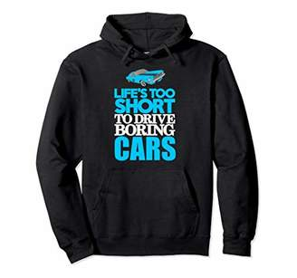 Life Is Too Short To Drive Boring Cars Hoodie