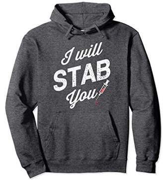 Funny Nurse I Will Stab You Hoodie for Women