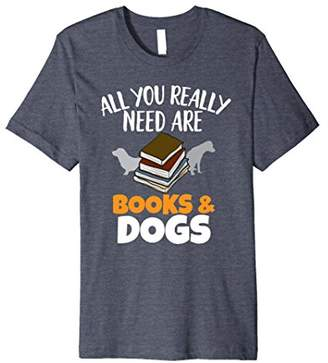 All You Really Need Are Books And Dogs T Shirt Bookworm Gift