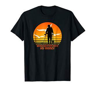 Beach Better Have My Money T-Shirt For Treasure Hunters