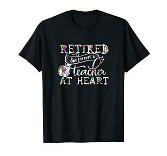 Retired But Forever A Teacher At Heart T-Shirt Teacher Gifts