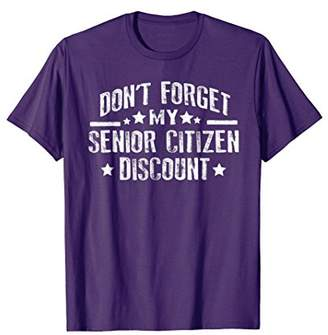 Don't Forget My Senior Citizen Discount T-Shirt Funny Tees
