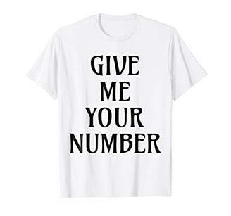 Give Me Your Number TShirt T Shirt Tee Womens Mens Gift