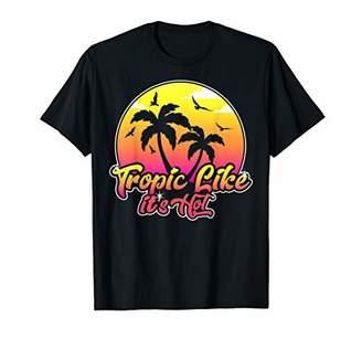 Tropic Like Its Hot shirt Funny Summer Vacation Beach T-Shirt