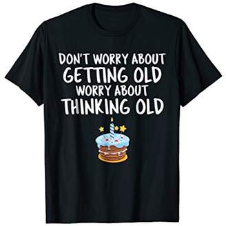 Aging Humor Getting Old Thinking Old T Shirt Birthday Gift