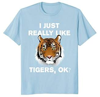 I Just Really Like Tigers OK? Funny Tiger Safari T-Shirt