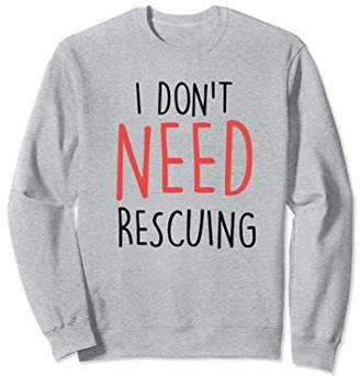 I Don't Need Rescuing Sweatshirt