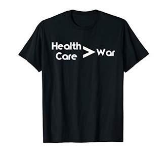 Universal Healthcare Not War T Shirt