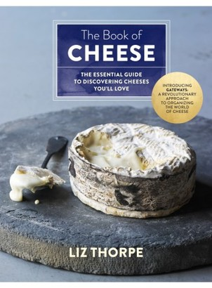 The Book Of Cheese: The Essential Guide To Discovering Cheeses You'Ll Love Book