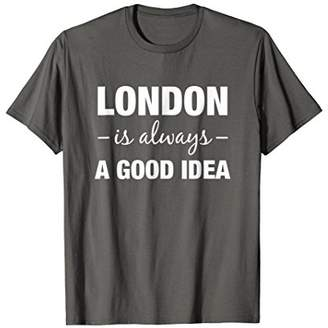 IDEA London Is Always A Good | Funny Trendy Travel T-Shirt