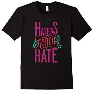Haters Gonna Hate | Funny Snarky & Sassy T-Shirt & Gift