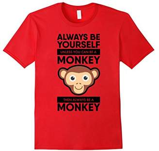 Always Be Yourself Monkey T-Shirt Novelty