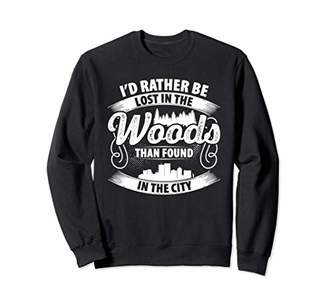 The Woods I'd Rather Be Lost In Than Found City Sweatshirt