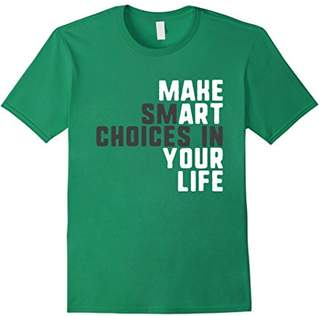 In Your Life Make Smart Choices Funny T-shirt
