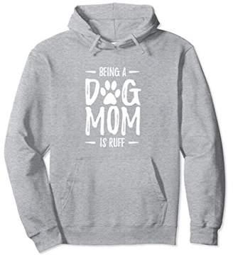 Dog Mom Hoodie - Being a Dog Mom is Ruff