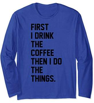 First Drink Coffee Then Do Things Text Stack Long Sleeve Tee