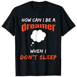 Funny Insomnia T-Shirt - Dreamer Shirt