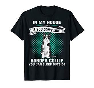 In My House If You Don't Like BORDER COLLIE T-Shirt