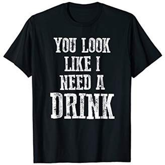 You Look Like I Need A Drink Funny Country Southern T-Shirt