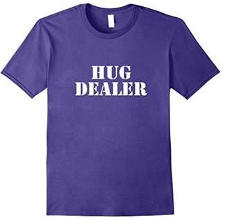 Hug Dealer Funny T-Shirt For Hug Lovers & Cool People