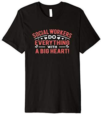 Social Workers Do Everything With A Big Heart T-Shirt