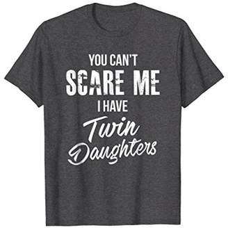 You Can't Scare Me I Have Twin Daughters Fun Twins T-Shirt