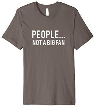 People... Not A Big Fan Funny Graphic T-Shirt