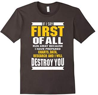 """If I Say """"First of All"""" Run Away Funny Sarcastic T-Shirt"""