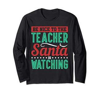Be Nice to the Teacher Santa is Watching long sleeve T Gift
