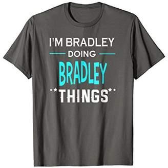 I'm Bradley Doing Bradley Things Funny First Name T-Shirt