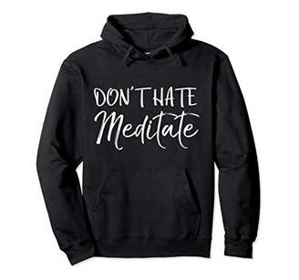 Kindness Quote Womens Mindfulness Saying Don't Hate Meditate Pullover Hoodie