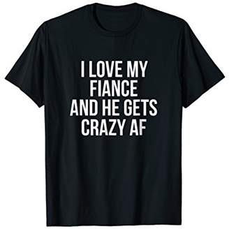 Abercrombie & Fitch I Love My Fiance And He Gets Crazy T-Shirt