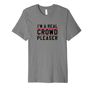 Pleaser USA A Real Crowd Funny Gift Shirt
