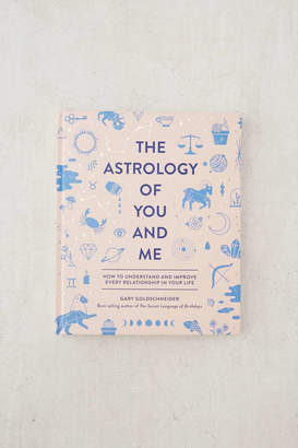 The Astrology of You and Me: How to Understand + Improve Every Relationship By Gary Goldschneider