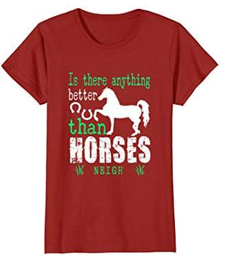 Is There Anything Better Than Horses Neigh Tshirt