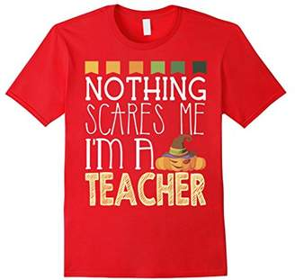 Nothing Scares Me I'm A Teacher T-Shirt Funny Halloween Gift