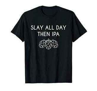 Slay All Day Then IPA Shirt for Beer Drinkers