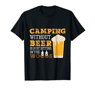 The Woods Camping Without Beer Is Just Sitting In Tshirts