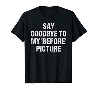 Vintage Say Goodbye To My 'Before' Picture Gym T Shirt