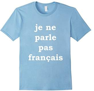 Je Ne Parle Pas Francais Do You Speak French T-Shirt