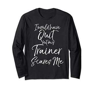 Funny Workout Women's I Would Quit but My Trainer Scares Me Long Sleeve T-Shirt