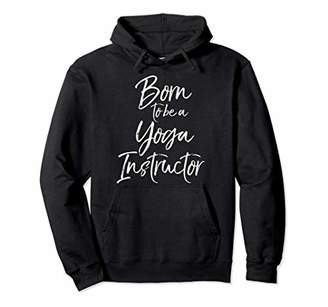 Yoga Instructor Gift for Women Born to be a Yoga Instructor Pullover Hoodie