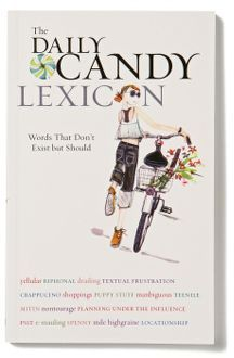 The Daily Candy Lexicon: Words That Don't Exist But Should