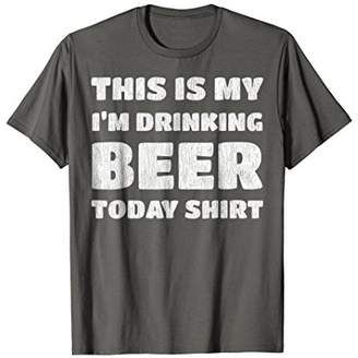 This Is My I'm Drinking Beer Today Shirt. Bartender T-Shirt
