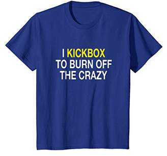 I Kickbox To Burn Off The Crazy Funny Kickboxing T-Shirt