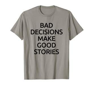 Sharz Teen Fashion Bad Decisions Make Good Stories Funny T-Shirt