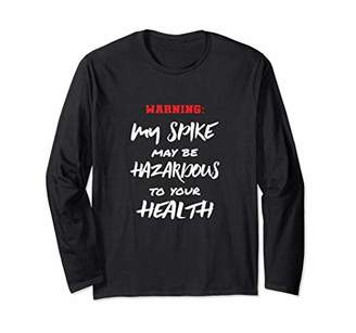 Warning My Spike May Be Hazardous To Your Health Long Sleeve T-Shirt
