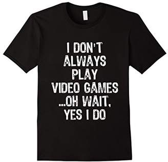 I Don't Always Play Video Games ...Oh Wait