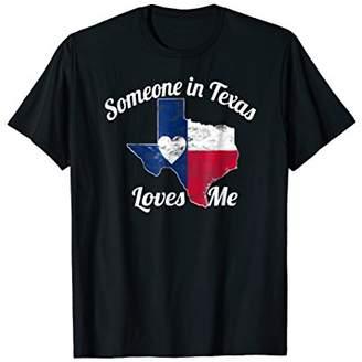 Someone in Texas Loves Me T-shirt Texas Gift Texan Love
